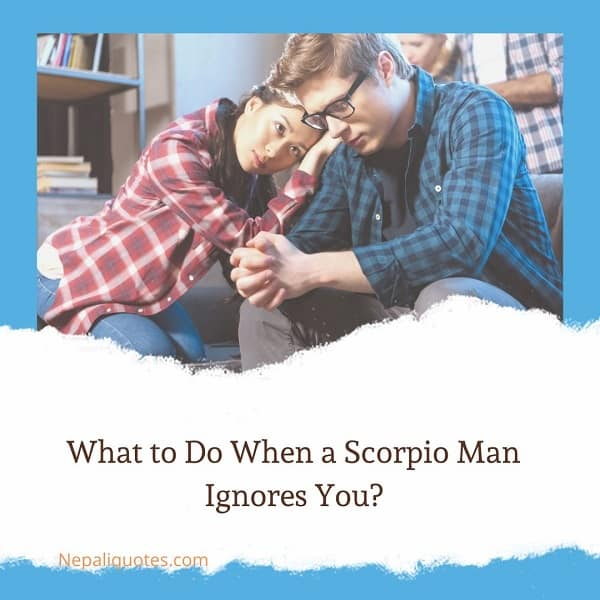 What to Do When a Scorpio Man Ignores You