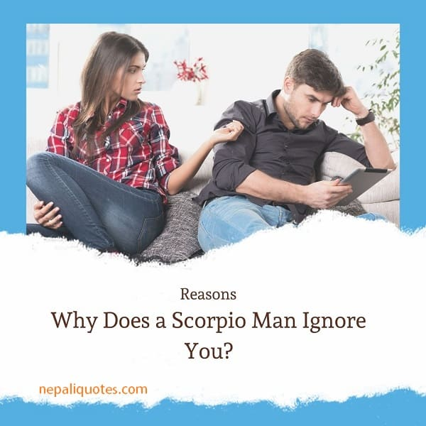 Why Does a Scorpio Man Ignore You